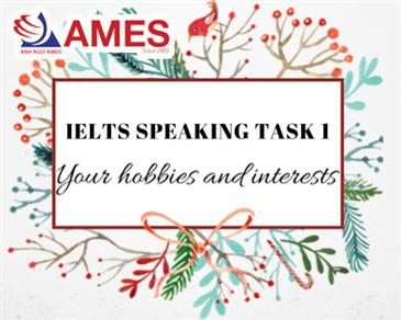 "IELTS Speaking Part 1 - Chủ đề ""Your hobbies and interests"""