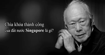 Chìa khóa thành công của đất nước Singapore là gì?