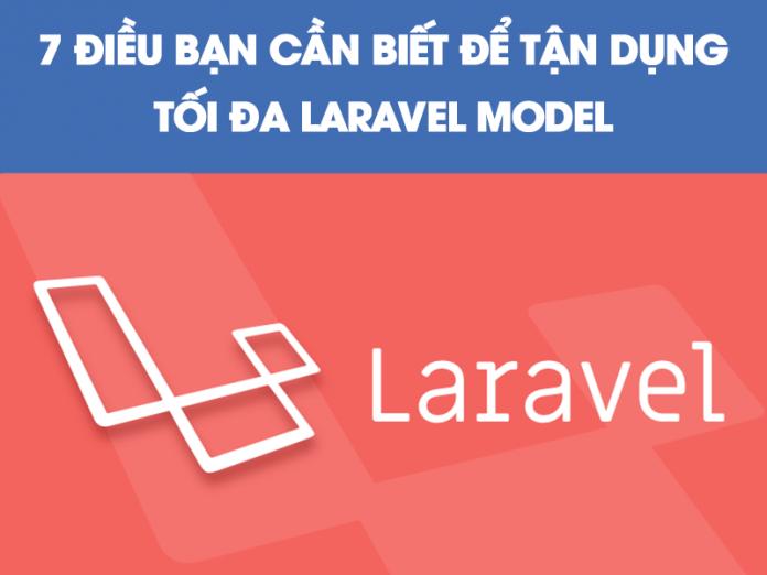 7 điều bạn cần biết để tận dụng tối đa Laravel Model